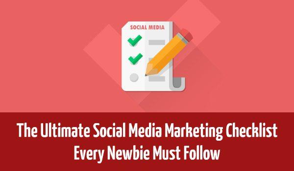 The Ultimate Social Media Marketing Checklist Every Newbie Must Follow