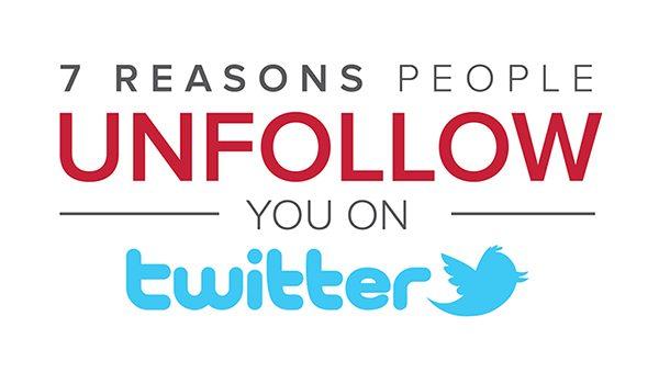 7 Reasons People Unfollow You On Twitter